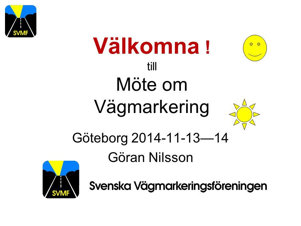 Välkomna ! till Möte om Vägmarkering Göteborg 2014-11-13—14 Göran Nilsson