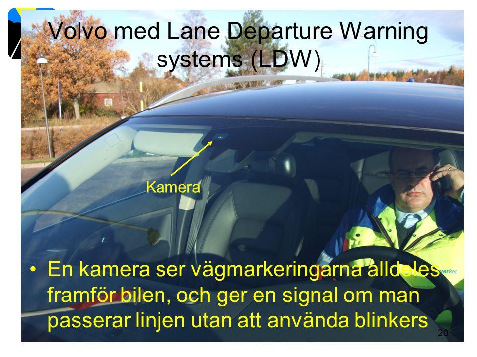 Volvo med Lane Departure Warning systems (LDW) En kamera ser vägmarkeringarna alldeles framför bilen, och ger en signal om man passerar linjen utan at