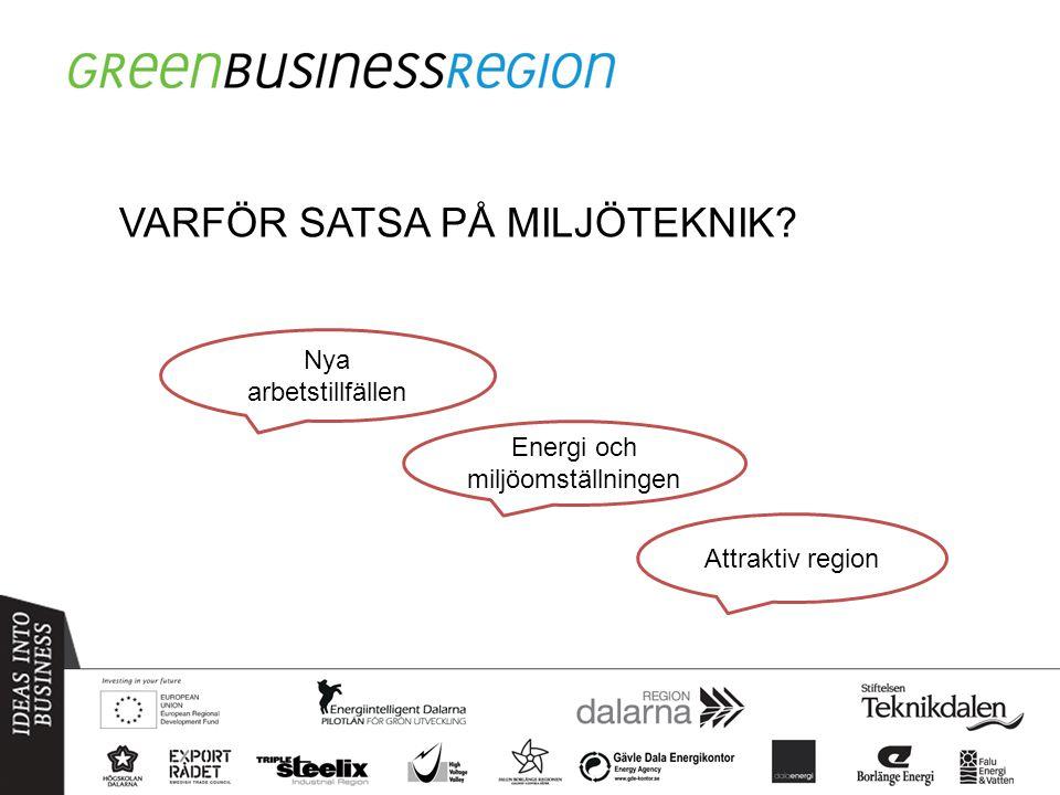 VARFÖR SATSA PÅ MILJÖTEKNIK? Attraktiv region Energi och miljöomställningen Nya arbetstillfällen