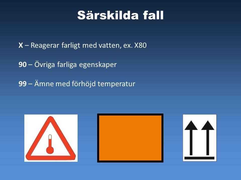 Särskilda fall X – Reagerar farligt med vatten, ex. X80 90 – Övriga farliga egenskaper 99 – Ämne med förhöjd temperatur