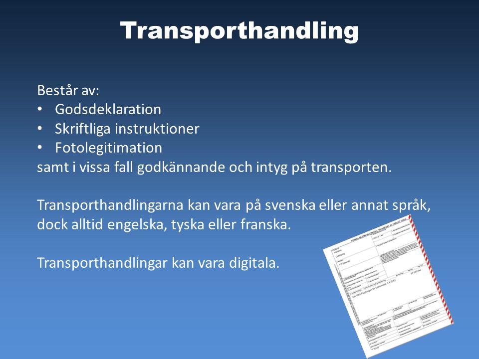 Transporthandling Består av: Godsdeklaration Skriftliga instruktioner Fotolegitimation samt i vissa fall godkännande och intyg på transporten. Transpo
