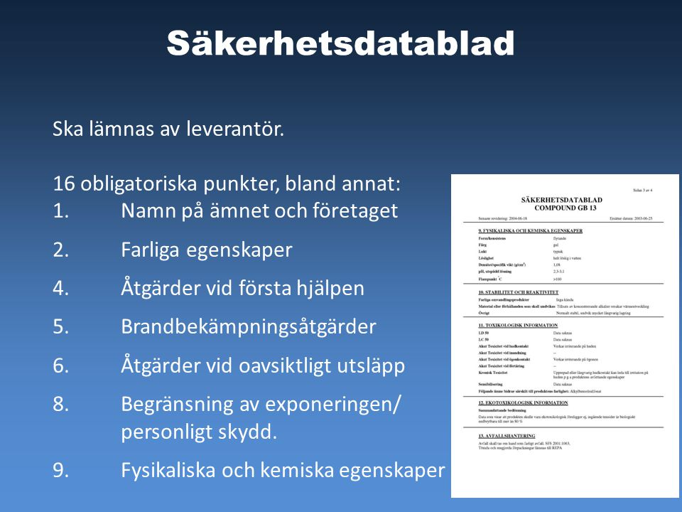 Säkerhetsdatablad Ska lämnas av leverantör. 16 obligatoriska punkter, bland annat: 1. Namn på ämnet och företaget 2. Farliga egenskaper 4. Åtgärder vi