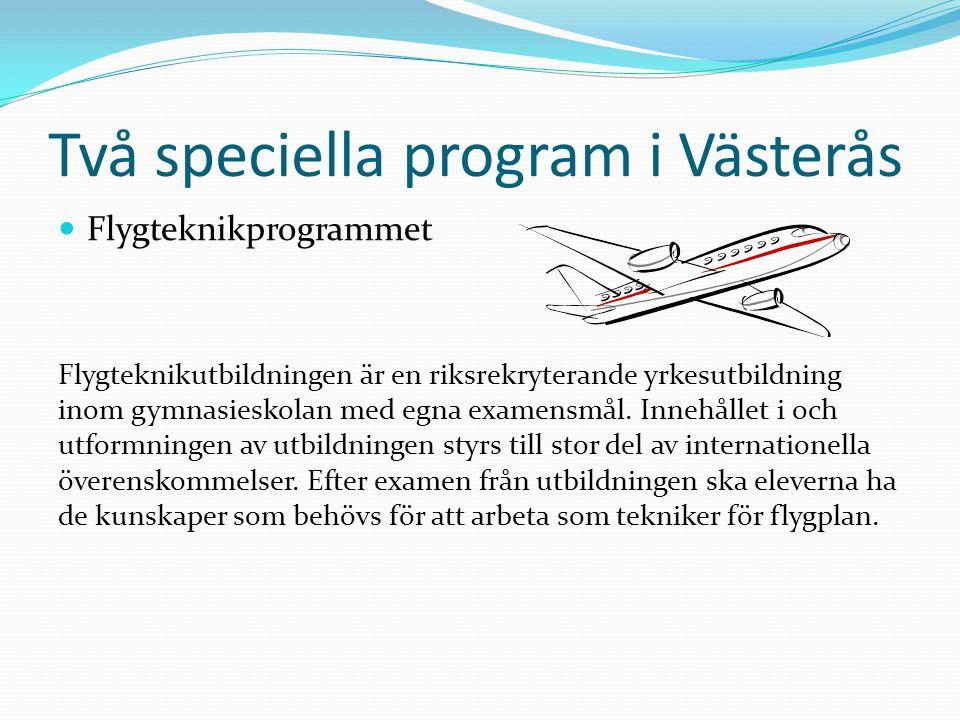 Två speciella program i Västerås Flygteknikprogrammet Flygteknikutbildningen är en riksrekryterande yrkesutbildning inom gymnasieskolan med egna examensmål.
