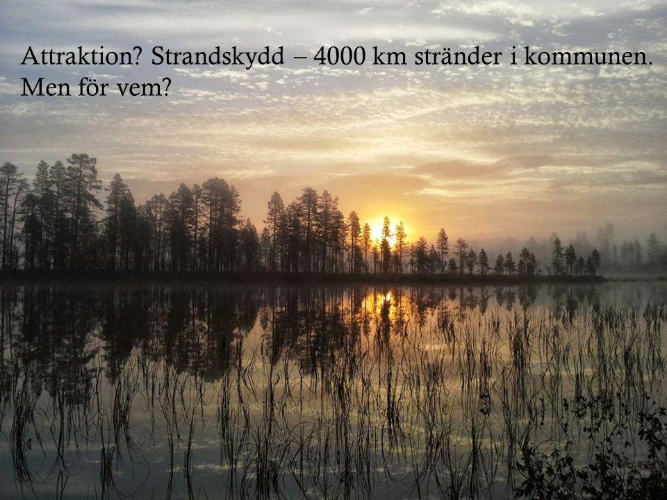 Attraktion? Strandskydd – 4000 km stränder i kommunen. Men för vem?