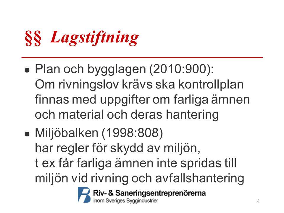 §§ Lagstiftning Plan och bygglagen (2010:900): Om rivningslov krävs ska kontrollplan finnas med uppgifter om farliga ämnen och material och deras hant