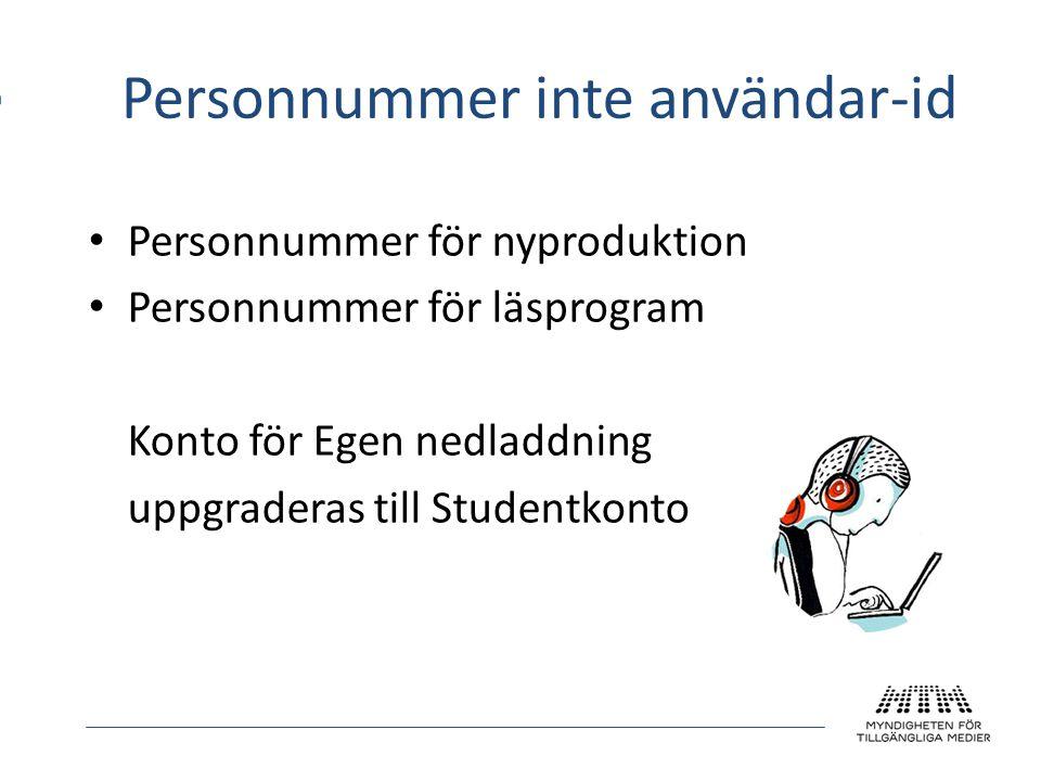 Personnummer inte användar-id Personnummer för nyproduktion Personnummer för läsprogram Konto för Egen nedladdning uppgraderas till Studentkonto