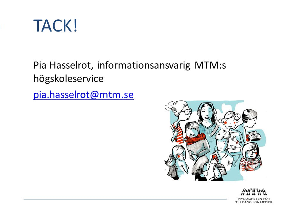 Pia Hasselrot, informationsansvarig MTM:s högskoleservice pia.hasselrot@mtm.se TACK!