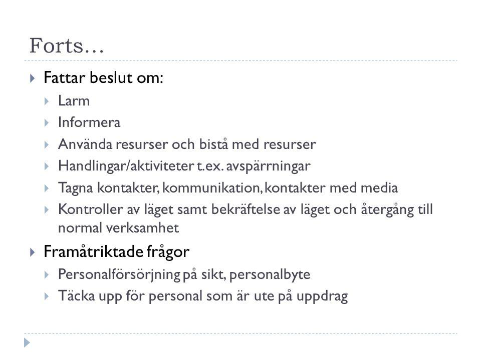 Forts…  Fattar beslut om:  Larm  Informera  Använda resurser och bistå med resurser  Handlingar/aktiviteter t.ex.