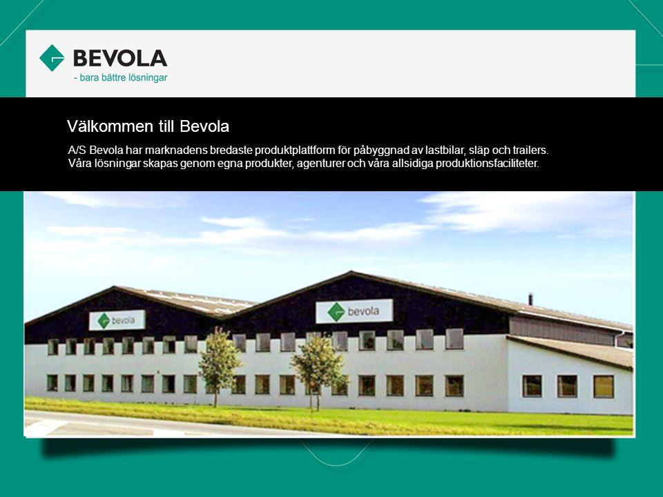 Välkommen till Bevola A/S Bevola har marknadens bredaste produktplattform för påbyggnad av lastbilar, släp och trailers.