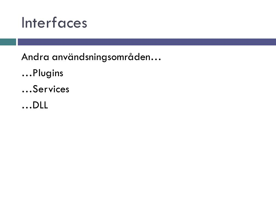 Interfaces Andra användsningsområden… …Plugins …Services …DLL