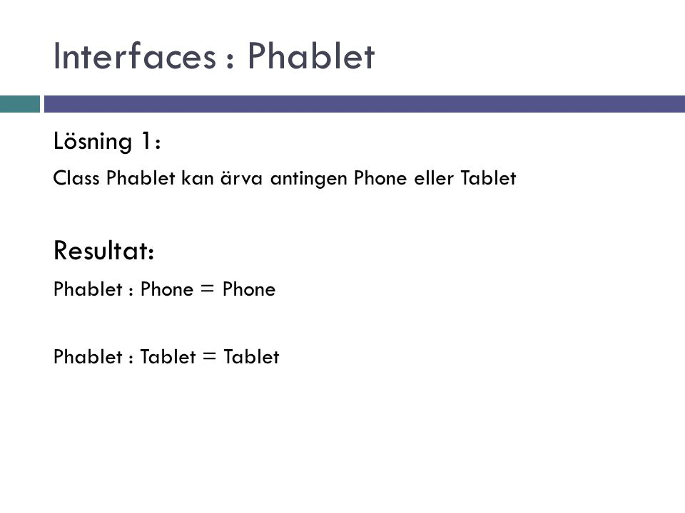 Lösning 1: Class Phablet kan ärva antingen Phone eller Tablet Resultat: Phablet : Phone = Phone Phablet : Tablet = Tablet