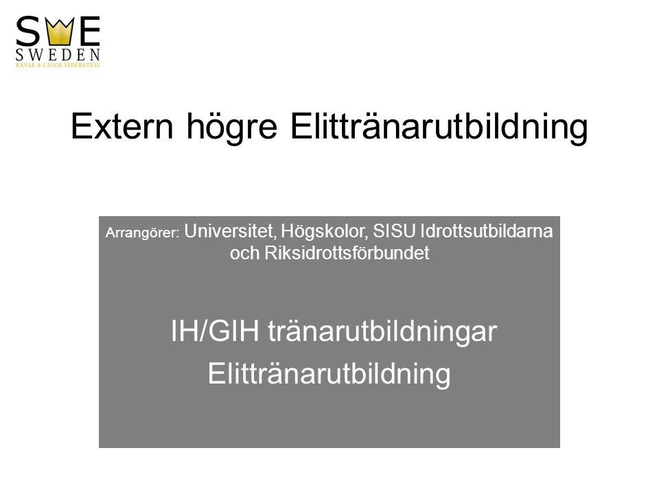 Extern högre Elittränarutbildning Arrangörer: Universitet, Högskolor, SISU Idrottsutbildarna och Riksidrottsförbundet IH/GIH tränarutbildningar Elittränarutbildning