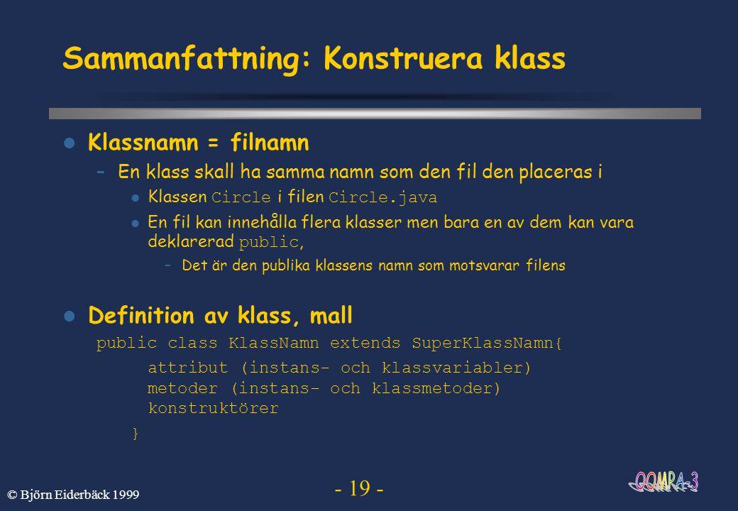 - 19 - © Björn Eiderbäck 1999 Sammanfattning: Konstruera klass Klassnamn = filnamn –En klass skall ha samma namn som den fil den placeras i Klassen Ci