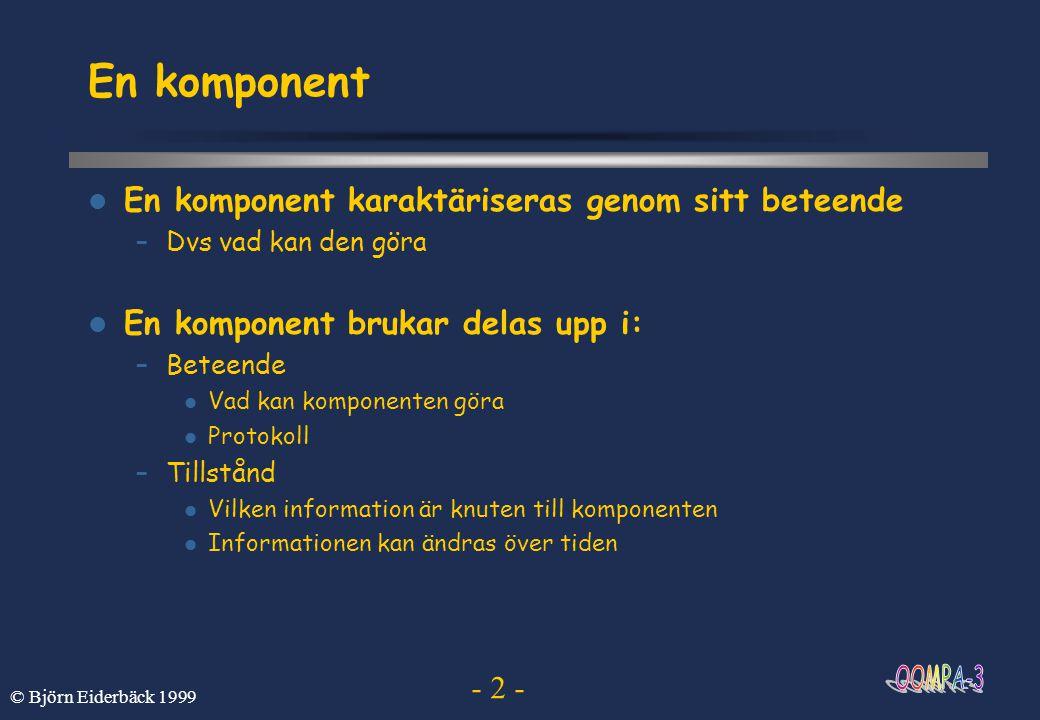 - 13 - © Björn Eiderbäck 1999 Kompilera och köra Environmentvariabel –Gör först (NADA) module add java Ger idag (990907) jdk-1.1.6 För jdk-1.2 (rekommenderas om du inte skall göra appletar) skriv istället: module add jdk/latest –Hemma bör du explicit sätta path (se systemdokumentation) Kompilera med javac filnamn javac Klassnamn.java –om allt går bra skapas då en fil med namnet Klassnamn.class Kör med java klassnamn java Klassnamn