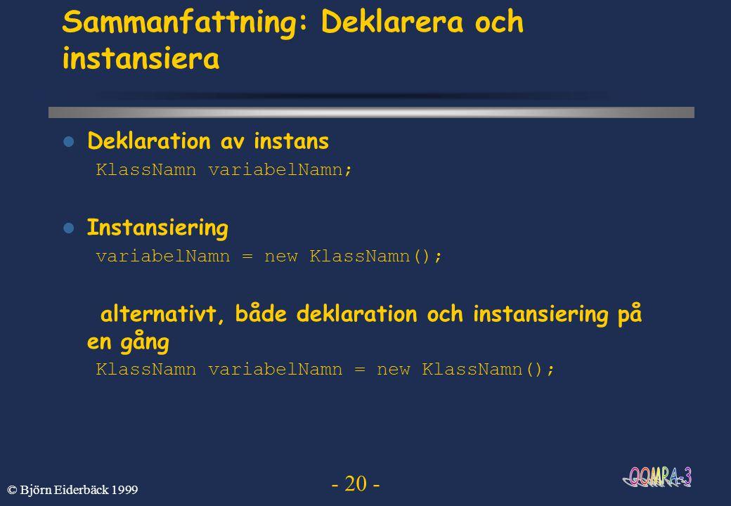 - 20 - © Björn Eiderbäck 1999 Sammanfattning: Deklarera och instansiera Deklaration av instans KlassNamn variabelNamn; Instansiering variabelNamn = ne