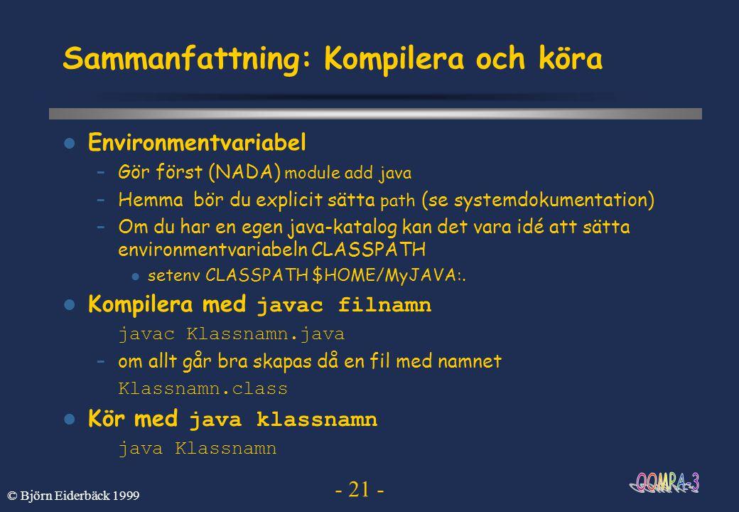 - 21 - © Björn Eiderbäck 1999 Sammanfattning: Kompilera och köra Environmentvariabel –Gör först (NADA) module add java –Hemma bör du explicit sätta pa