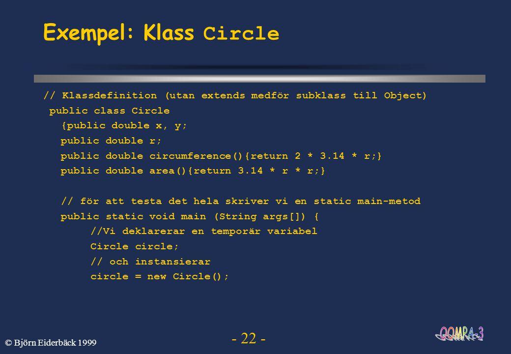 - 22 - © Björn Eiderbäck 1999 Exempel: Klass Circle // Klassdefinition (utan extends medför subklass till Object) public class Circle {public double x
