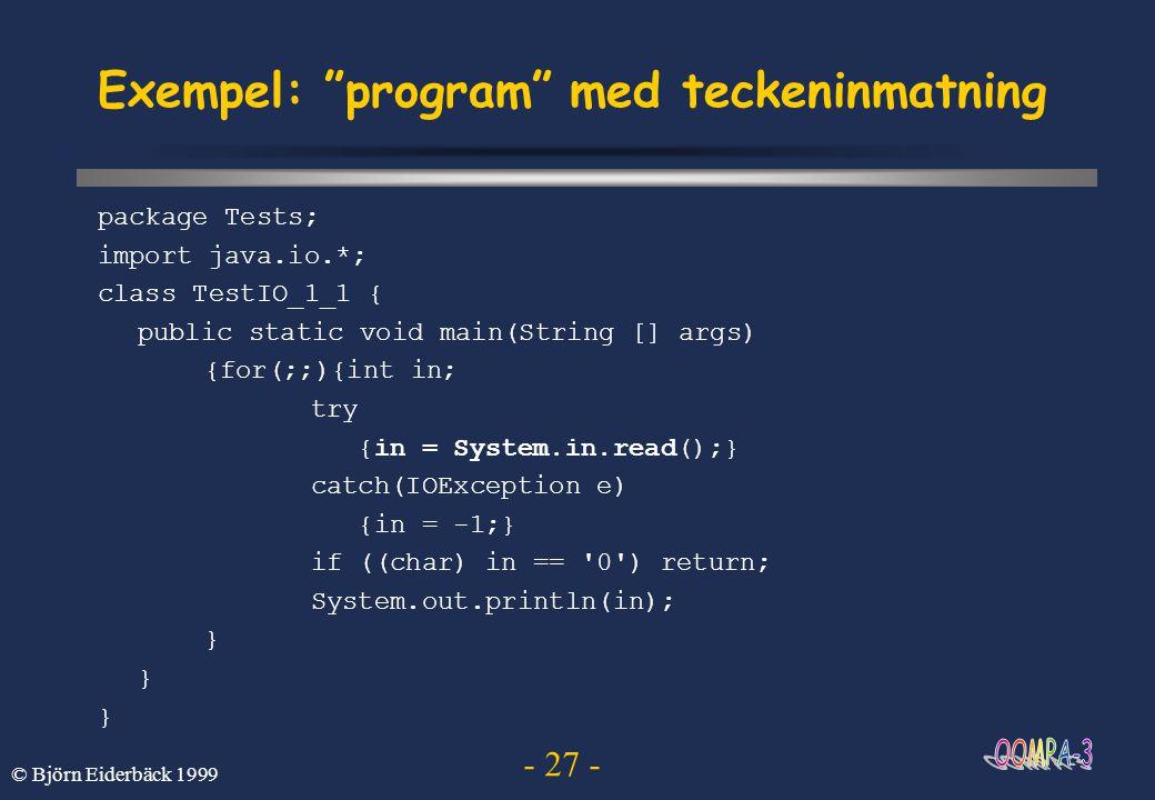 """- 27 - © Björn Eiderbäck 1999 Exempel: """"program"""" med teckeninmatning package Tests; import java.io.*; class TestIO_1_1 { public static void main(Strin"""