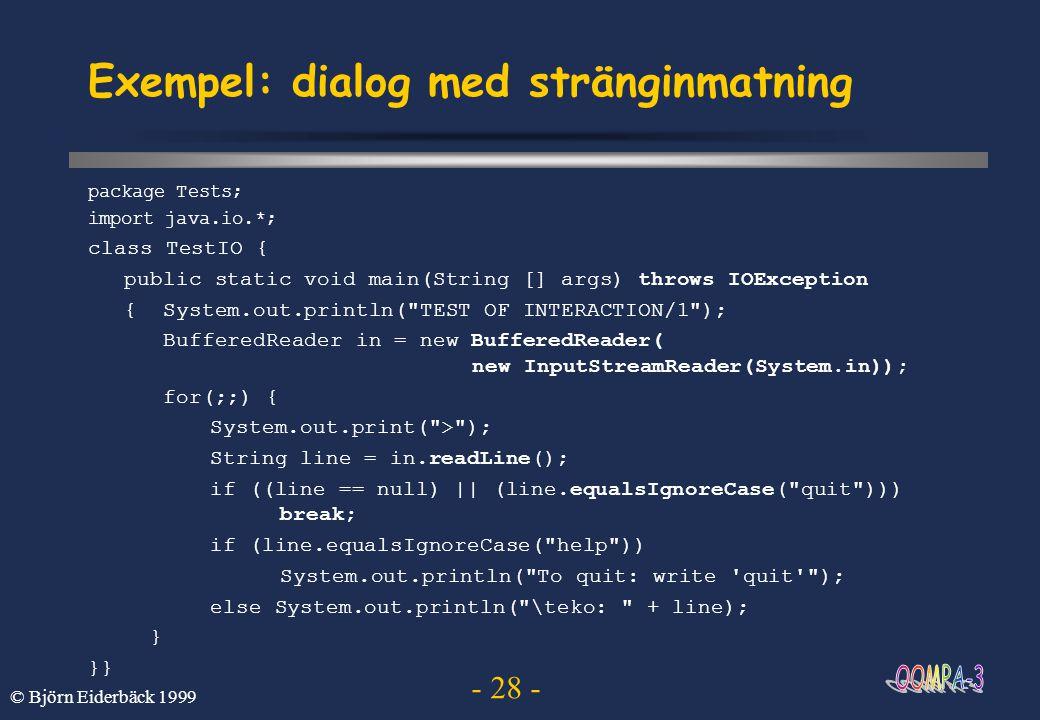 - 28 - © Björn Eiderbäck 1999 Exempel: dialog med stränginmatning package Tests; import java.io.*; class TestIO { public static void main(String [] ar