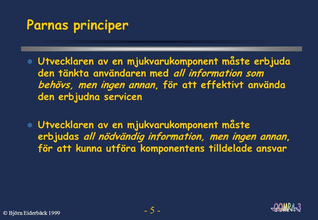- 26 - © Björn Eiderbäck 1999 In- och utmatning Textutmatning sker via klassen System System.out.println(...); –Där: System är en klass i java.lang out är en klassvariabel i System out är en instans av klassen PrintStream PrintStream har en instansmetod println som skriver ut text på terminalen Textinmatning sker också via klassen System char c = System.in.read() –Inmatningen måste dock fånga undantag try{char c = System.in.read()} catch(IOException e){//fel har inträffat}