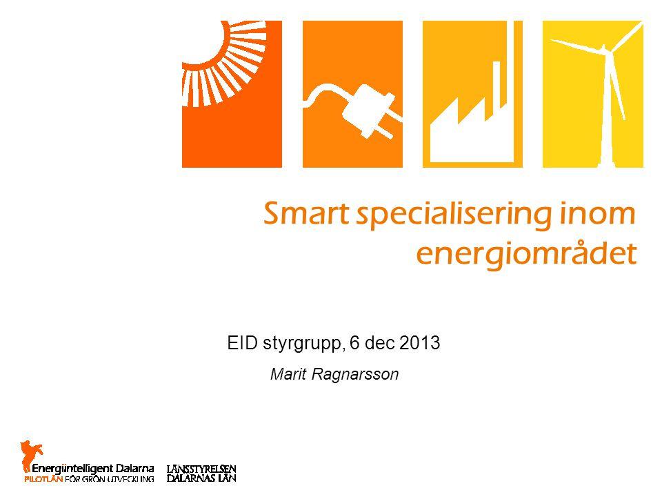 Smart specialisering inom energiområdet EID styrgrupp, 6 dec 2013 Marit Ragnarsson