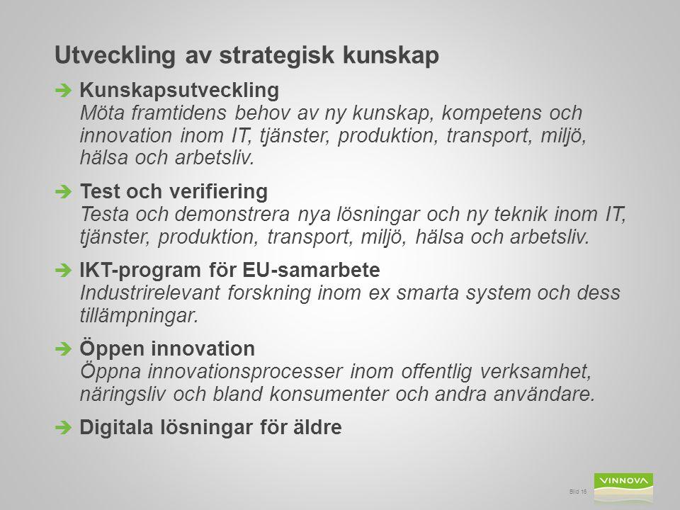 Bild 16 Utveckling av strategisk kunskap  Kunskapsutveckling Möta framtidens behov av ny kunskap, kompetens och innovation inom IT, tjänster, produkt