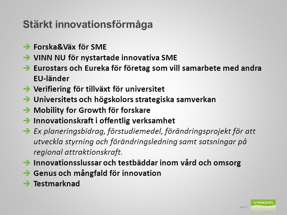 Bild 17 Stärkt innovationsförmåga  Forska&Väx för SME  VINN NU för nystartade innovativa SME  Eurostars och Eureka för företag som vill samarbete m
