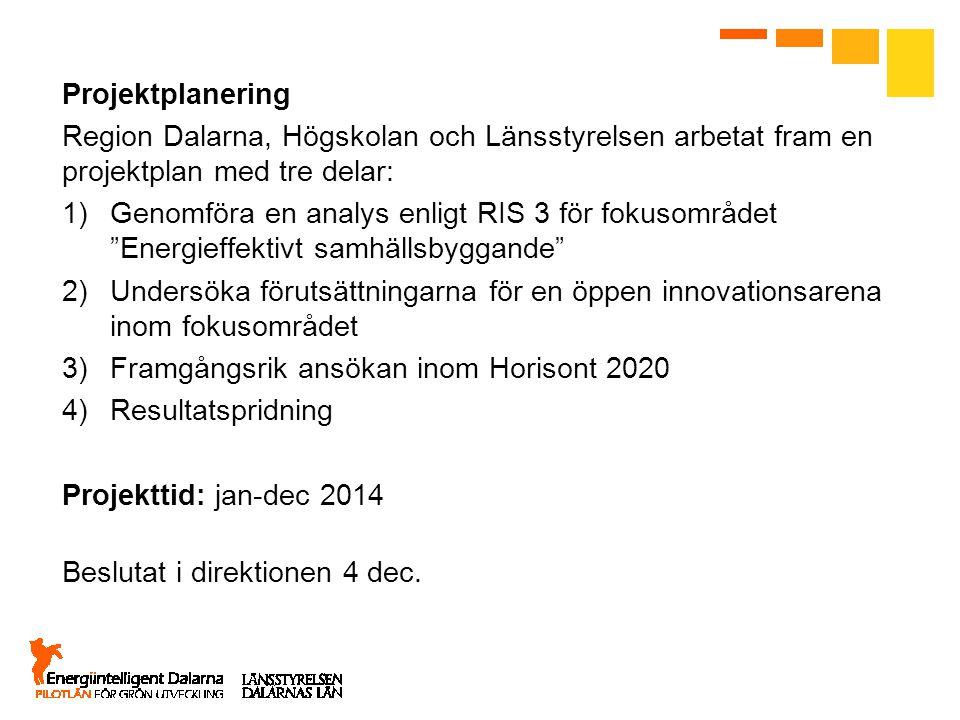 Projektplanering Region Dalarna, Högskolan och Länsstyrelsen arbetat fram en projektplan med tre delar: 1)Genomföra en analys enligt RIS 3 för fokusom