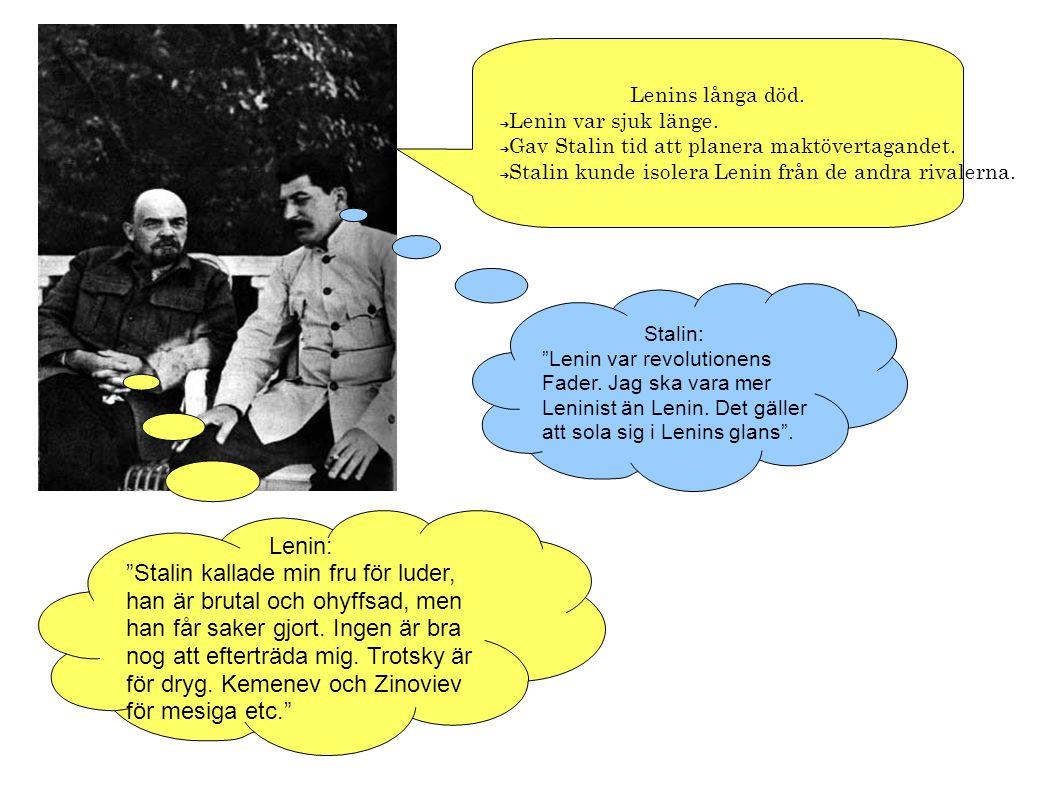 Lenins långa död. ➔ Lenin var sjuk länge. ➔ Gav Stalin tid att planera maktövertagandet.