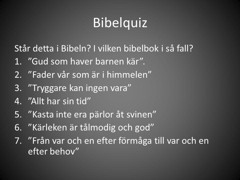 Bibelquiz Står detta i Bibeln. I vilken bibelbok i så fall.