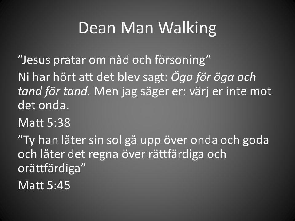 Dean Man Walking Jesus pratar om nåd och försoning Ni har hört att det blev sagt: Öga för öga och tand för tand.