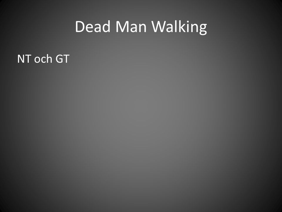 Dead Man Walking NT och GT