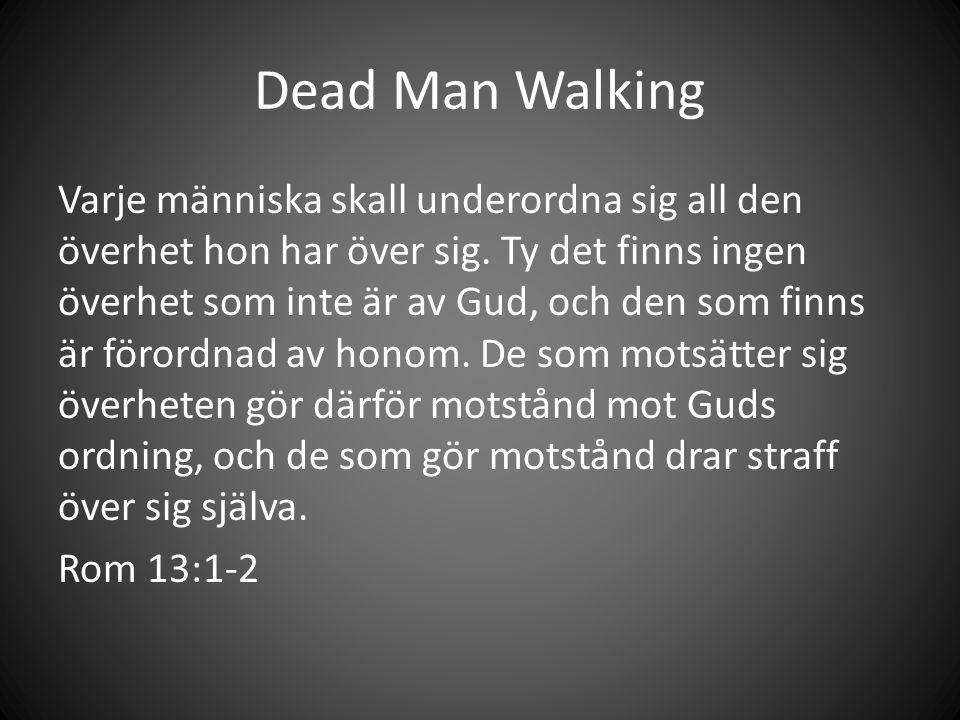 Dead Man Walking Varje människa skall underordna sig all den överhet hon har över sig.