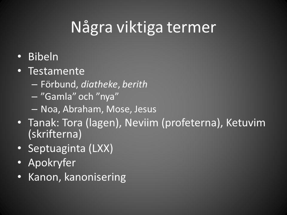 Några viktiga termer Bibeln Testamente – Förbund, diatheke, berith – Gamla och nya – Noa, Abraham, Mose, Jesus Tanak: Tora (lagen), Neviim (profeterna), Ketuvim (skrifterna) Septuaginta (LXX) Apokryfer Kanon, kanonisering