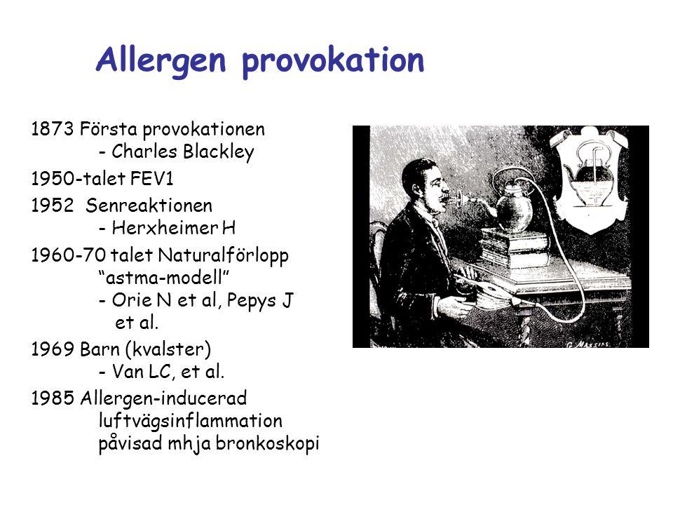 """Allergen provokation 1873 Första provokationen - Charles Blackley 1950-talet FEV1 1952 Senreaktionen - Herxheimer H 1960-70 talet Naturalförlopp """"astm"""