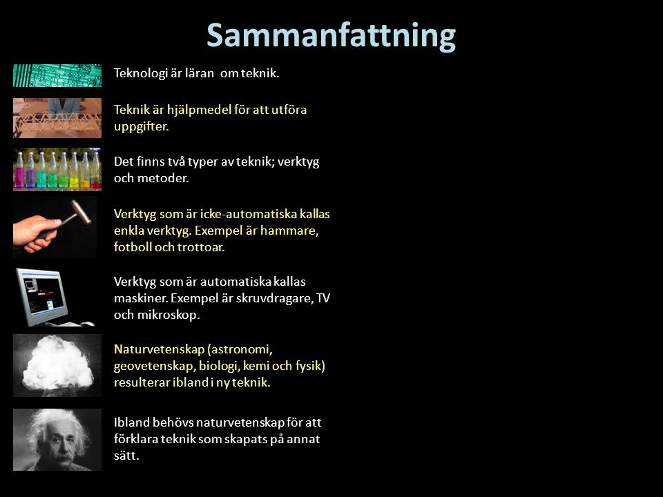Sammanfattning Det finns två typer av teknik; verktyg och metoder. Verktyg som är icke-automatiska kallas enkla verktyg. Exempel är hammare, fotboll o