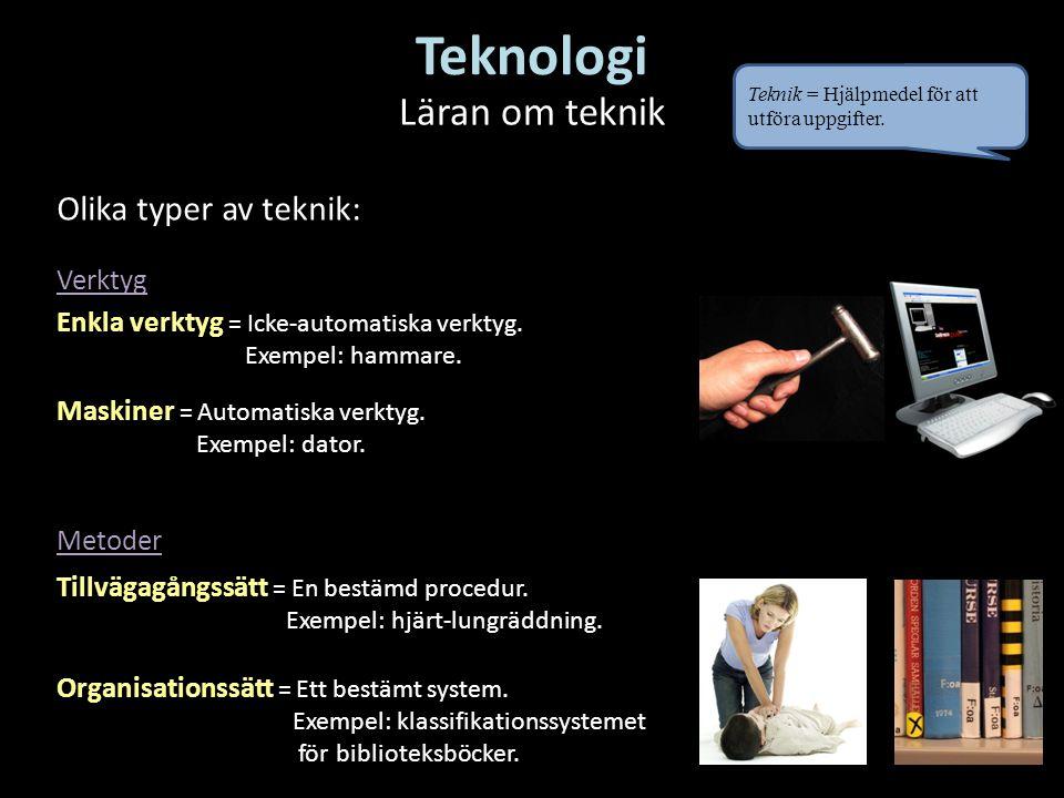 Enkla verktyg = Icke-automatiska verktyg. Exempel: hammare. Teknologi Läran om teknik Maskiner = Automatiska verktyg. Exempel: dator. Tillvägagångssät
