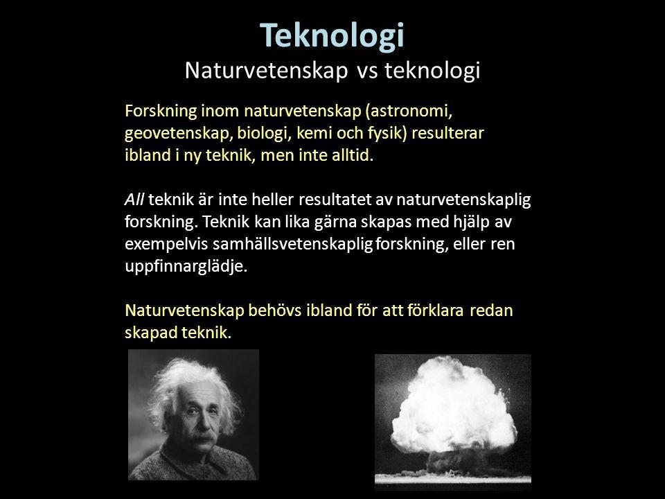 Teknologi Naturvetenskap vs teknologi Forskning inom naturvetenskap (astronomi, geovetenskap, biologi, kemi och fysik) resulterar ibland i ny teknik,