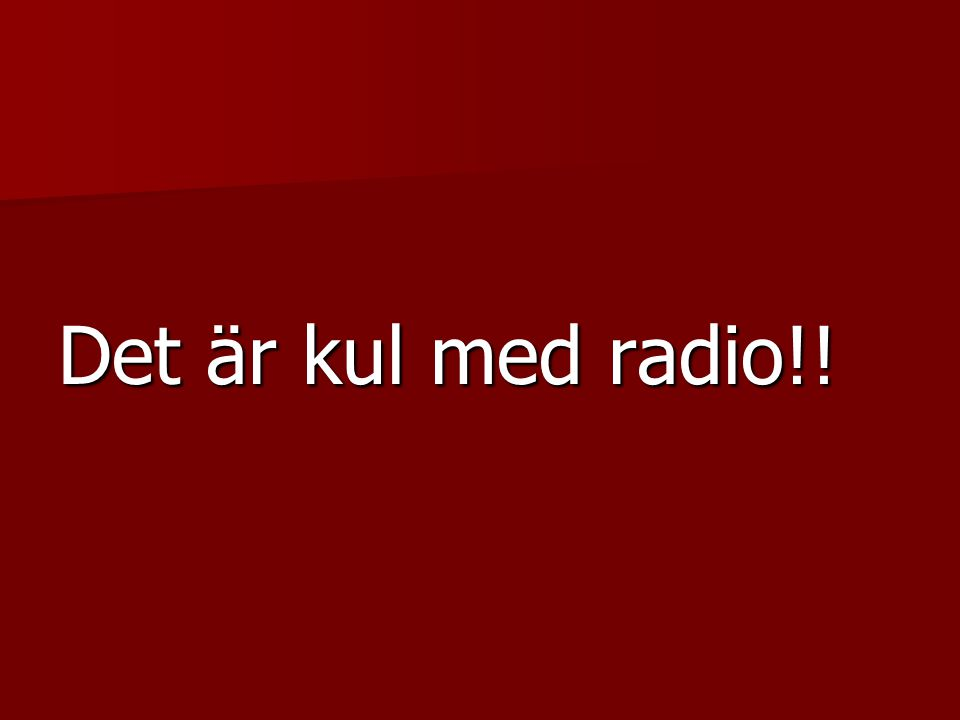 Det är kul med radio!!