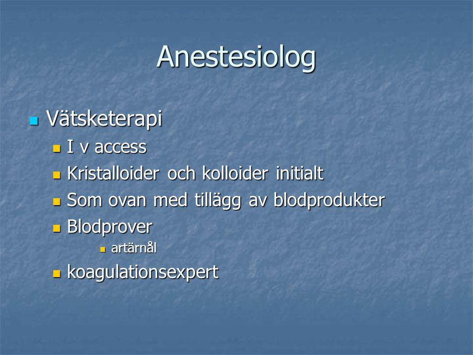 Anestesiolog Vätsketerapi Vätsketerapi I v access I v access Kristalloider och kolloider initialt Kristalloider och kolloider initialt Som ovan med ti