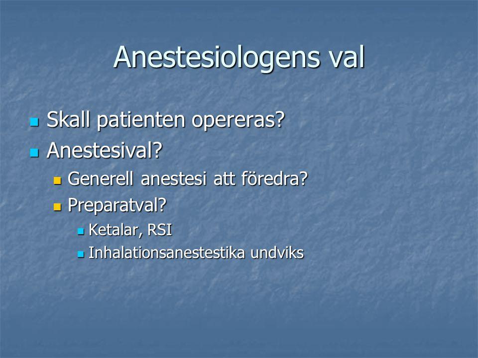 Anestesiologens val Skall patienten opereras? Skall patienten opereras? Anestesival? Anestesival? Generell anestesi att föredra? Generell anestesi att