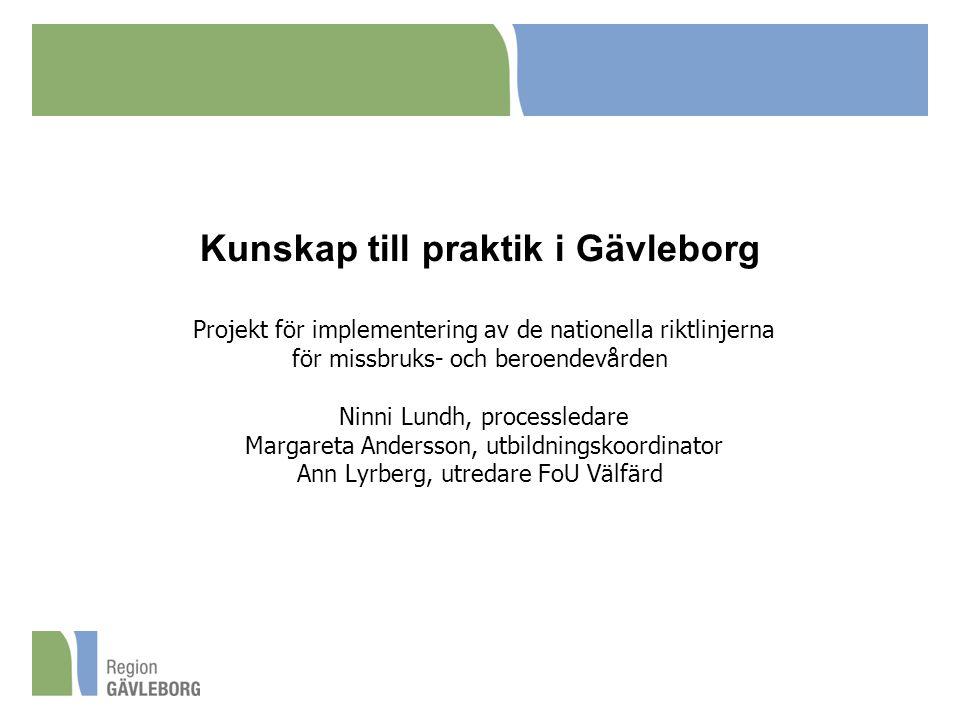 Kunskap till praktik i Gävleborg Projekt för implementering av de nationella riktlinjerna för missbruks- och beroendevården Ninni Lundh, processledare