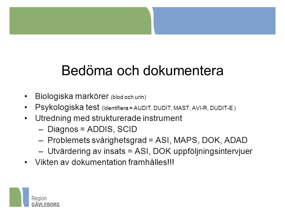 Bedöma och dokumentera Biologiska markörer (blod och urin) Psykologiska test (Identifiera = AUDIT, DUDIT, MAST, AVI-R, DUDIT-E ) Utredning med strukturerade instrument –Diagnos = ADDIS, SCID –Problemets svårighetsgrad = ASI, MAPS, DOK, ADAD –Utvärdering av insats = ASI, DOK uppföljningsintervjuer Vikten av dokumentation framhålles!!!
