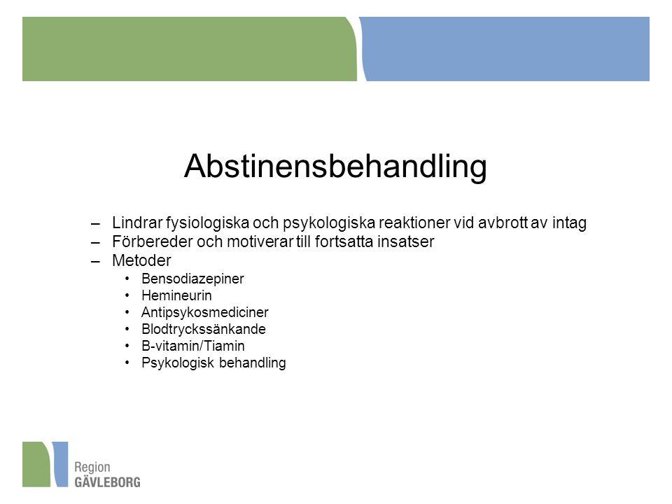 Abstinensbehandling –Lindrar fysiologiska och psykologiska reaktioner vid avbrott av intag –Förbereder och motiverar till fortsatta insatser –Metoder Bensodiazepiner Hemineurin Antipsykosmediciner Blodtryckssänkande B-vitamin/Tiamin Psykologisk behandling