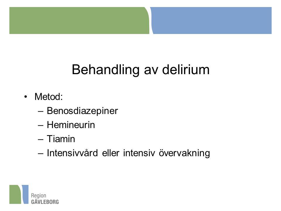 Behandling av delirium Metod: –Benosdiazepiner –Hemineurin –Tiamin –Intensivvård eller intensiv övervakning