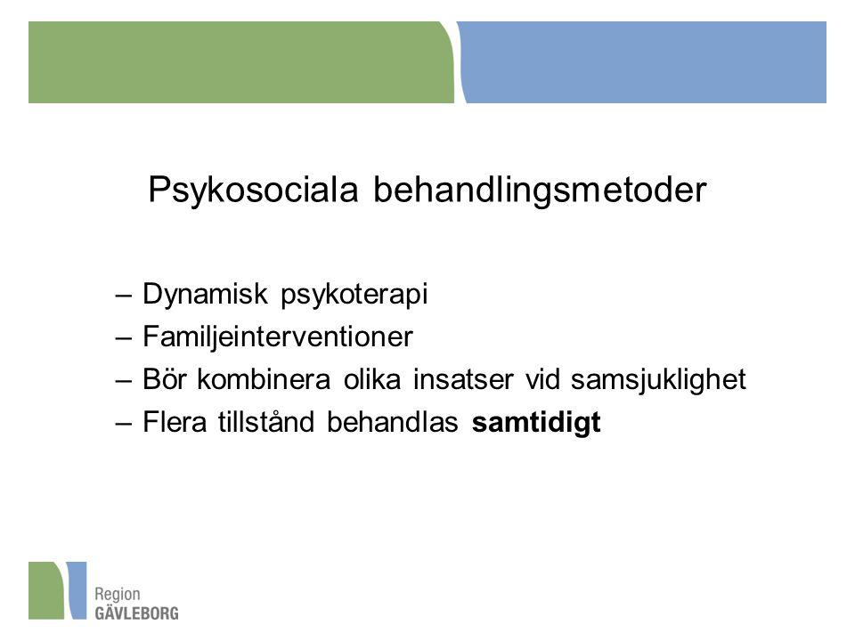 Psykosociala behandlingsmetoder –Dynamisk psykoterapi –Familjeinterventioner –Bör kombinera olika insatser vid samsjuklighet –Flera tillstånd behandla