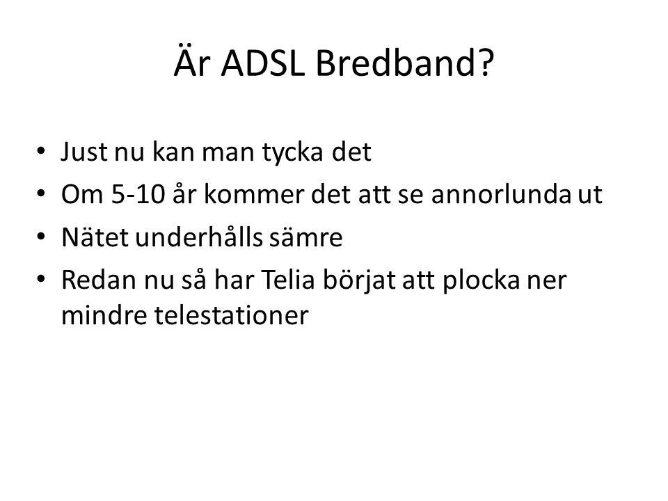 Är ADSL Bredband? Just nu kan man tycka det Om 5-10 år kommer det att se annorlunda ut Nätet underhålls sämre Redan nu så har Telia börjat att plocka