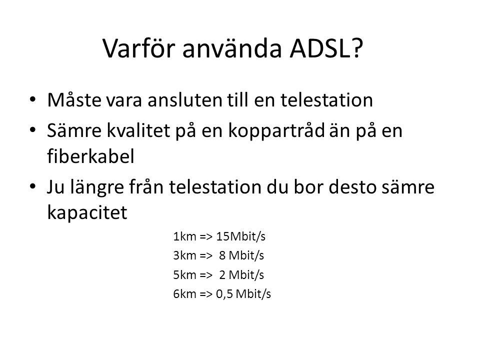 Varför använda ADSL? Måste vara ansluten till en telestation Sämre kvalitet på en koppartråd än på en fiberkabel Ju längre från telestation du bor des