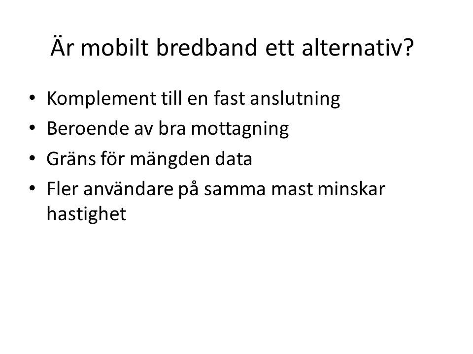 Är mobilt bredband ett alternativ? Komplement till en fast anslutning Beroende av bra mottagning Gräns för mängden data Fler användare på samma mast m