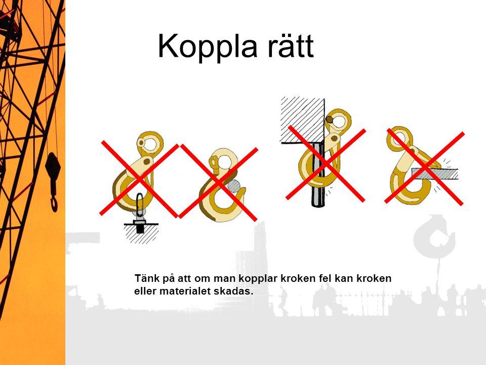 Koppla rätt Tänk på att om man kopplar kroken fel kan kroken eller materialet skadas.